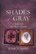 SHADES OF GRAY, A NOVEL OF THE CIVIL WAR IN VIRGINIA by JESSICA JAMES