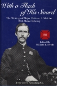 WITH A FLASH OF HIS SWORD - The Writings of Major Homan S. Melcher 20th Maine Infantry.