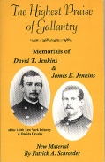 THE HIGHEST PRAISE OF GALLANTRY - MEMORIALS OF DAVID T. JENKINS & JAMES E. JENKINS, 146th NY & Oneida Cavalry