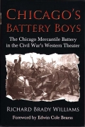 CHICAGO'S BATTERY BOYS - THE CHICAGO MERCANTILE BATTERY IN THE CIVIL WAR'S WESTERN THEATER