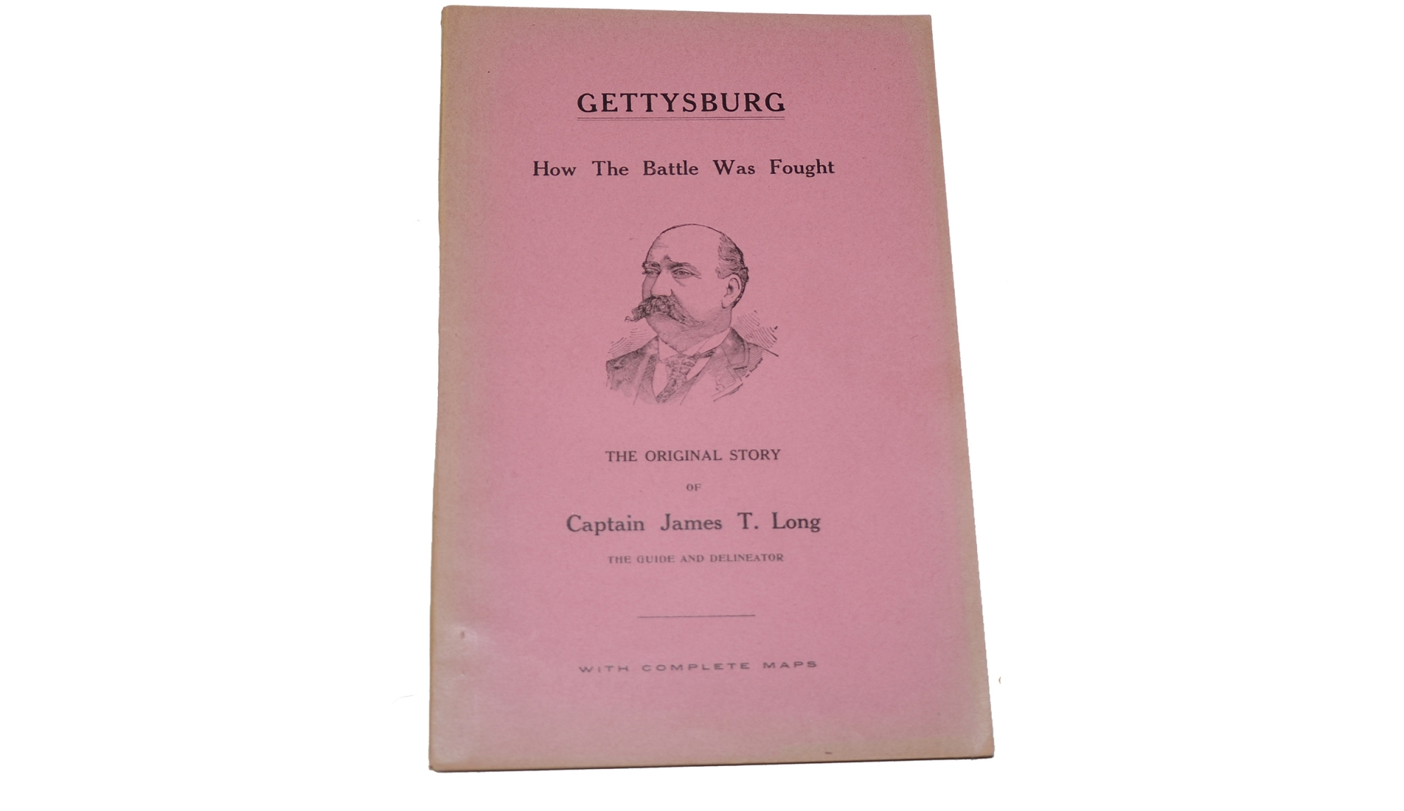 "BOOK TITLED ""GETTYSBURG: HOW THE BATTLE WAS FOUGHT"" BY CAPTAIN JAMES T. LONG"