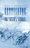THE BATTLE OF GETTYSBURG – THE EYEWITNESS ACCOUNT BY COL. FRANK A. HASKELL