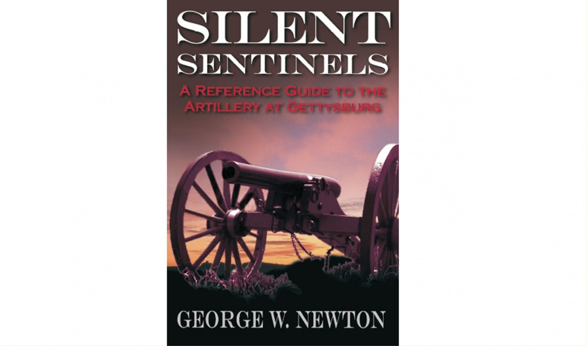SILENT SENTINELS: A REFERENCE GUIDE TO THE ARTILLEY AT GETTYSBURG