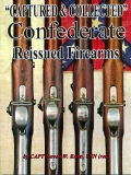 "NEWLY PUBLISHED! ""CAPTURED & COLLECTED"" – CONFEDERATE REISSUED FIREARMS"