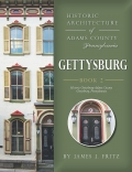 HISTORIC ARCHITECTURE OF ADAMS COUNTY, PENNSYLVANIA: GETTYSBURG, BOOK 2