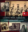 THE CIVIL WAR IN PENNSYLVANIA: A PHOTOGRAPHIC HISTORY