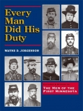 EVERY MAN DID HIS DUTY: PICTURES AND STORIES OF THE MEN OF THE FIRST MINNESOTA BY WAYNE D. JORGENSON
